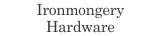 Ironmongery Hardware